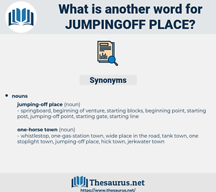 jumpingoff place, synonym jumpingoff place, another word for jumpingoff place, words like jumpingoff place, thesaurus jumpingoff place