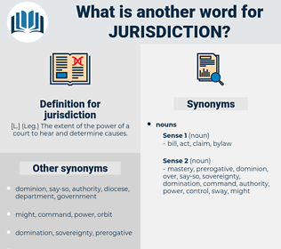 jurisdiction, synonym jurisdiction, another word for jurisdiction, words like jurisdiction, thesaurus jurisdiction