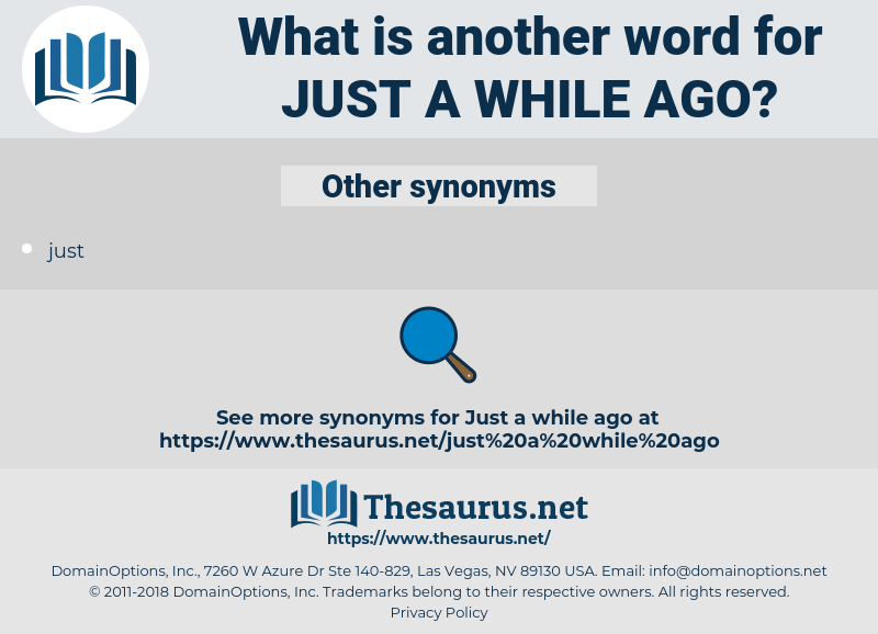 just a while ago, synonym just a while ago, another word for just a while ago, words like just a while ago, thesaurus just a while ago
