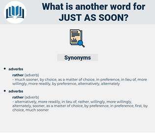 just as soon, synonym just as soon, another word for just as soon, words like just as soon, thesaurus just as soon
