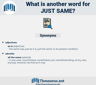 just same, synonym just same, another word for just same, words like just same, thesaurus just same