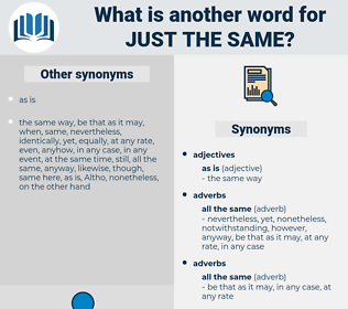just the same, synonym just the same, another word for just the same, words like just the same, thesaurus just the same