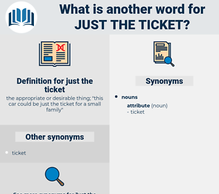 just the ticket, synonym just the ticket, another word for just the ticket, words like just the ticket, thesaurus just the ticket