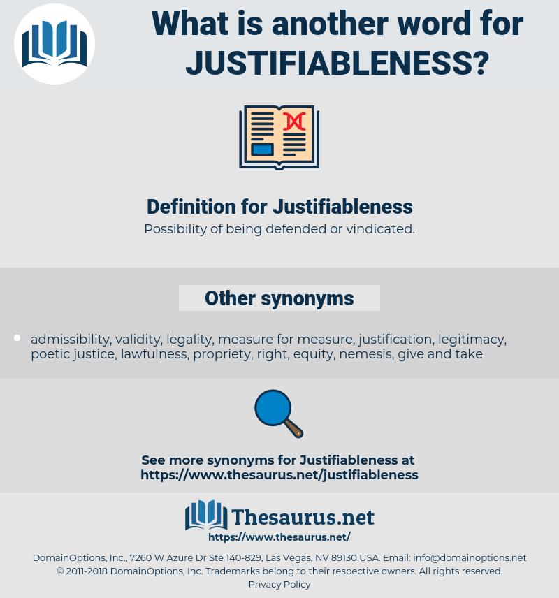 Justifiableness, synonym Justifiableness, another word for Justifiableness, words like Justifiableness, thesaurus Justifiableness