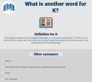 K, synonym K, another word for K, words like K, thesaurus K