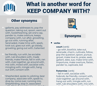 keep company with, synonym keep company with, another word for keep company with, words like keep company with, thesaurus keep company with