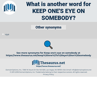 keep one's eye on somebody, synonym keep one's eye on somebody, another word for keep one's eye on somebody, words like keep one's eye on somebody, thesaurus keep one's eye on somebody