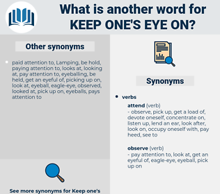 keep one's eye on, synonym keep one's eye on, another word for keep one's eye on, words like keep one's eye on, thesaurus keep one's eye on