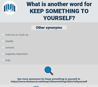 keep something to yourself, synonym keep something to yourself, another word for keep something to yourself, words like keep something to yourself, thesaurus keep something to yourself