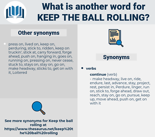 keep the ball rolling, synonym keep the ball rolling, another word for keep the ball rolling, words like keep the ball rolling, thesaurus keep the ball rolling