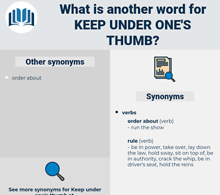 keep under one's thumb, synonym keep under one's thumb, another word for keep under one's thumb, words like keep under one's thumb, thesaurus keep under one's thumb