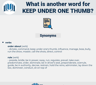 keep under one thumb, synonym keep under one thumb, another word for keep under one thumb, words like keep under one thumb, thesaurus keep under one thumb
