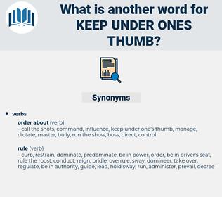 keep under ones thumb, synonym keep under ones thumb, another word for keep under ones thumb, words like keep under ones thumb, thesaurus keep under ones thumb