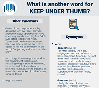 keep under thumb, synonym keep under thumb, another word for keep under thumb, words like keep under thumb, thesaurus keep under thumb