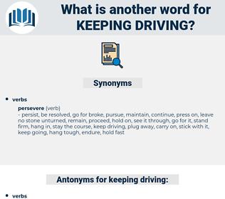 keeping driving, synonym keeping driving, another word for keeping driving, words like keeping driving, thesaurus keeping driving