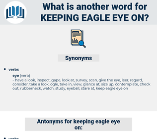 keeping eagle eye on, synonym keeping eagle eye on, another word for keeping eagle eye on, words like keeping eagle eye on, thesaurus keeping eagle eye on