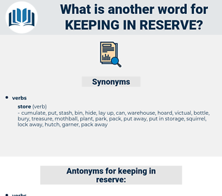 keeping in reserve, synonym keeping in reserve, another word for keeping in reserve, words like keeping in reserve, thesaurus keeping in reserve