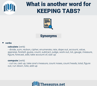 keeping tabs, synonym keeping tabs, another word for keeping tabs, words like keeping tabs, thesaurus keeping tabs