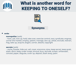 keeping to oneself, synonym keeping to oneself, another word for keeping to oneself, words like keeping to oneself, thesaurus keeping to oneself