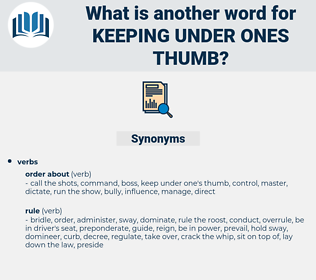 keeping under ones thumb, synonym keeping under ones thumb, another word for keeping under ones thumb, words like keeping under ones thumb, thesaurus keeping under ones thumb