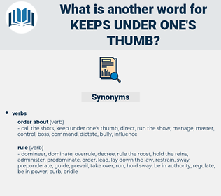 keeps under one's thumb, synonym keeps under one's thumb, another word for keeps under one's thumb, words like keeps under one's thumb, thesaurus keeps under one's thumb