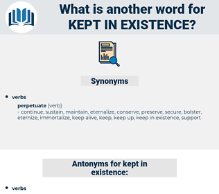 kept in existence, synonym kept in existence, another word for kept in existence, words like kept in existence, thesaurus kept in existence