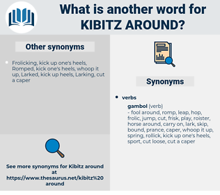 kibitz around, synonym kibitz around, another word for kibitz around, words like kibitz around, thesaurus kibitz around