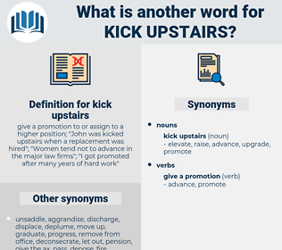 kick upstairs, synonym kick upstairs, another word for kick upstairs, words like kick upstairs, thesaurus kick upstairs