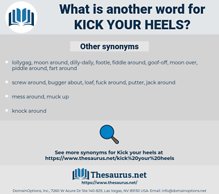 kick your heels, synonym kick your heels, another word for kick your heels, words like kick your heels, thesaurus kick your heels