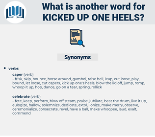 kicked up one heels, synonym kicked up one heels, another word for kicked up one heels, words like kicked up one heels, thesaurus kicked up one heels