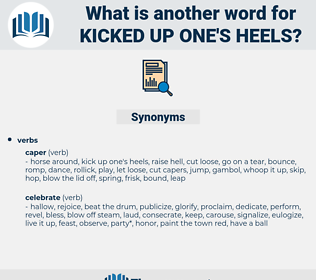 kicked up one's heels, synonym kicked up one's heels, another word for kicked up one's heels, words like kicked up one's heels, thesaurus kicked up one's heels