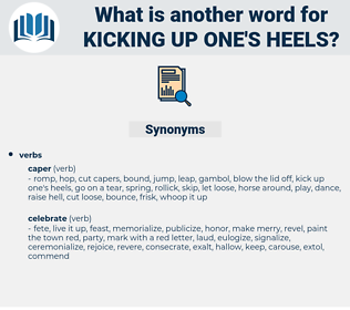 kicking up one's heels, synonym kicking up one's heels, another word for kicking up one's heels, words like kicking up one's heels, thesaurus kicking up one's heels