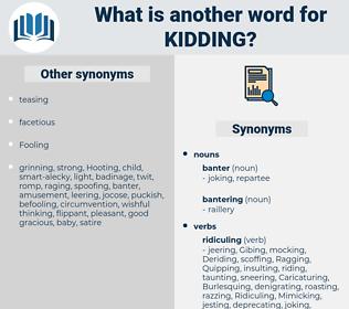 Kidding, synonym Kidding, another word for Kidding, words like Kidding, thesaurus Kidding