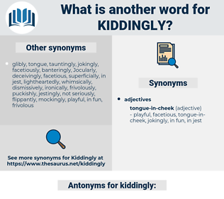 kiddingly, synonym kiddingly, another word for kiddingly, words like kiddingly, thesaurus kiddingly