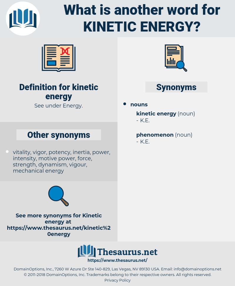 kinetic energy, synonym kinetic energy, another word for kinetic energy, words like kinetic energy, thesaurus kinetic energy