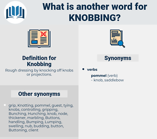 Knobbing, synonym Knobbing, another word for Knobbing, words like Knobbing, thesaurus Knobbing