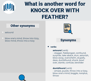 knock over with feather, synonym knock over with feather, another word for knock over with feather, words like knock over with feather, thesaurus knock over with feather