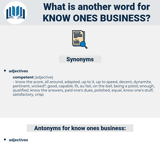 know ones business, synonym know ones business, another word for know ones business, words like know ones business, thesaurus know ones business