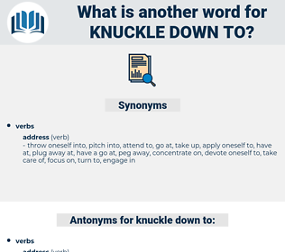 knuckle down to, synonym knuckle down to, another word for knuckle down to, words like knuckle down to, thesaurus knuckle down to