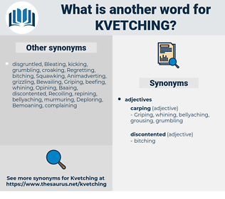 kvetching, synonym kvetching, another word for kvetching, words like kvetching, thesaurus kvetching