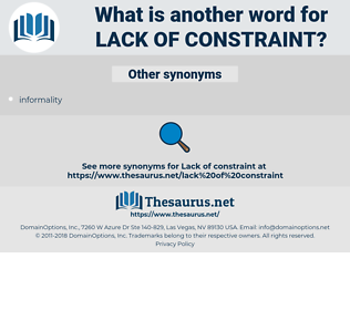 lack of constraint, synonym lack of constraint, another word for lack of constraint, words like lack of constraint, thesaurus lack of constraint