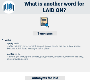 laid on, synonym laid on, another word for laid on, words like laid on, thesaurus laid on