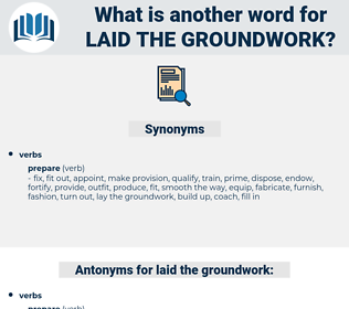 laid the groundwork, synonym laid the groundwork, another word for laid the groundwork, words like laid the groundwork, thesaurus laid the groundwork