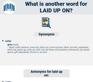 laid up on, synonym laid up on, another word for laid up on, words like laid up on, thesaurus laid up on