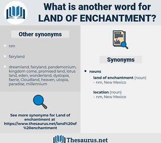 land of enchantment, synonym land of enchantment, another word for land of enchantment, words like land of enchantment, thesaurus land of enchantment