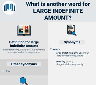 large indefinite amount, synonym large indefinite amount, another word for large indefinite amount, words like large indefinite amount, thesaurus large indefinite amount