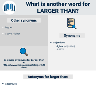 larger than, synonym larger than, another word for larger than, words like larger than, thesaurus larger than