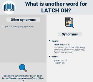 latch on, synonym latch on, another word for latch on, words like latch on, thesaurus latch on