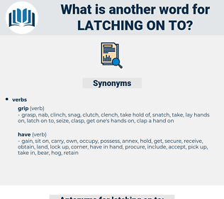 latching on to, synonym latching on to, another word for latching on to, words like latching on to, thesaurus latching on to