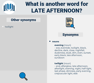 late-afternoon, synonym late-afternoon, another word for late-afternoon, words like late-afternoon, thesaurus late-afternoon